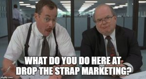 What do you do here at Drop The Strap Marketing?